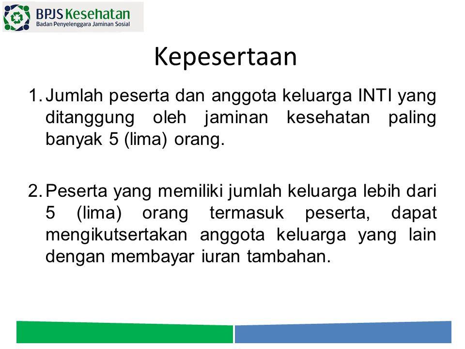 Kepesertaan Jumlah peserta dan anggota keluarga INTI yang ditanggung oleh jaminan kesehatan paling banyak 5 (lima) orang.