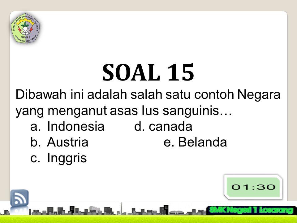 SOAL 15 Dibawah ini adalah salah satu contoh Negara yang menganut asas Ius sanguinis… Indonesia d. canada.