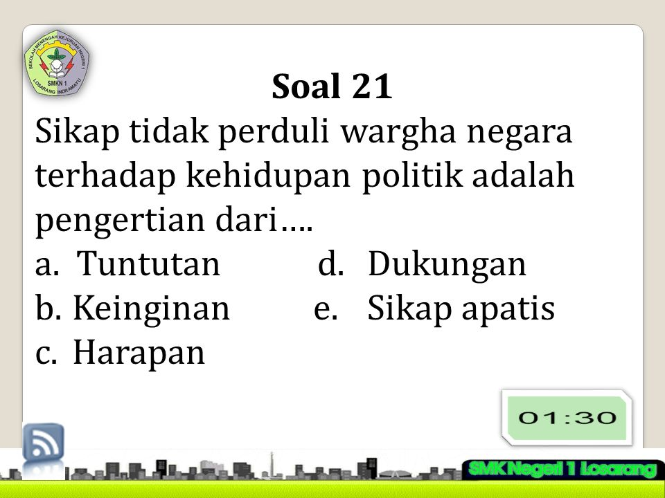 Soal 21 Sikap tidak perduli wargha negara terhadap kehidupan politik adalah pengertian dari…. Tuntutan d. Dukungan.