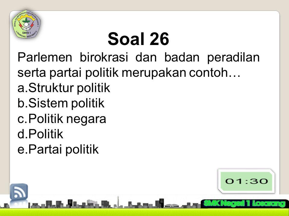 Soal 26 Parlemen birokrasi dan badan peradilan serta partai politik merupakan contoh… Struktur politik.