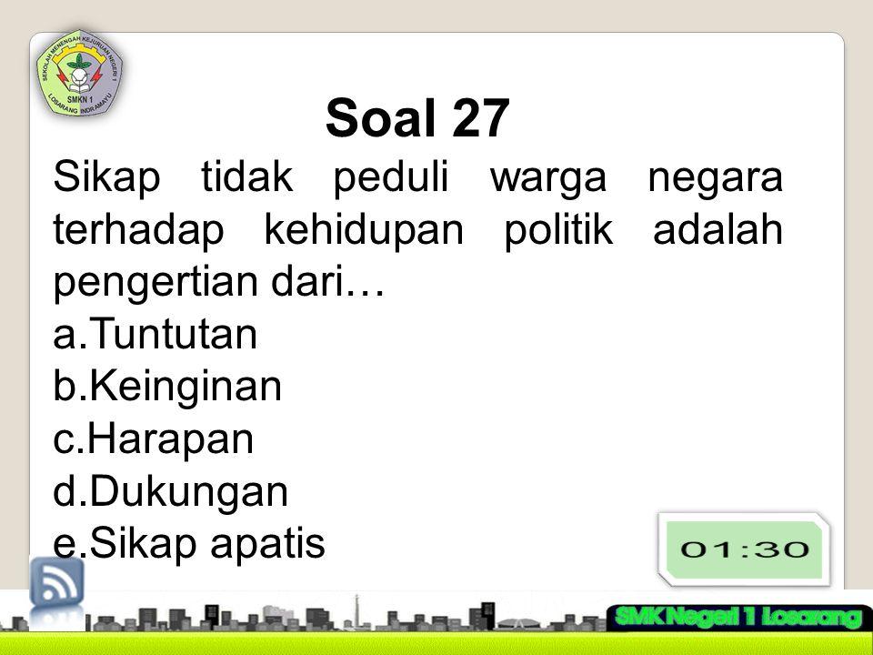 Soal 27 Sikap tidak peduli warga negara terhadap kehidupan politik adalah pengertian dari… Tuntutan.