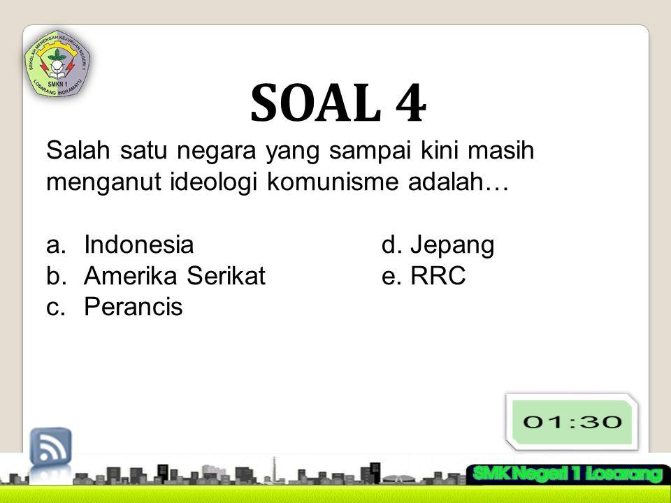 SOAL 4 Salah satu negara yang sampai kini masih menganut ideologi komunisme adalah… Indonesia d. Jepang.