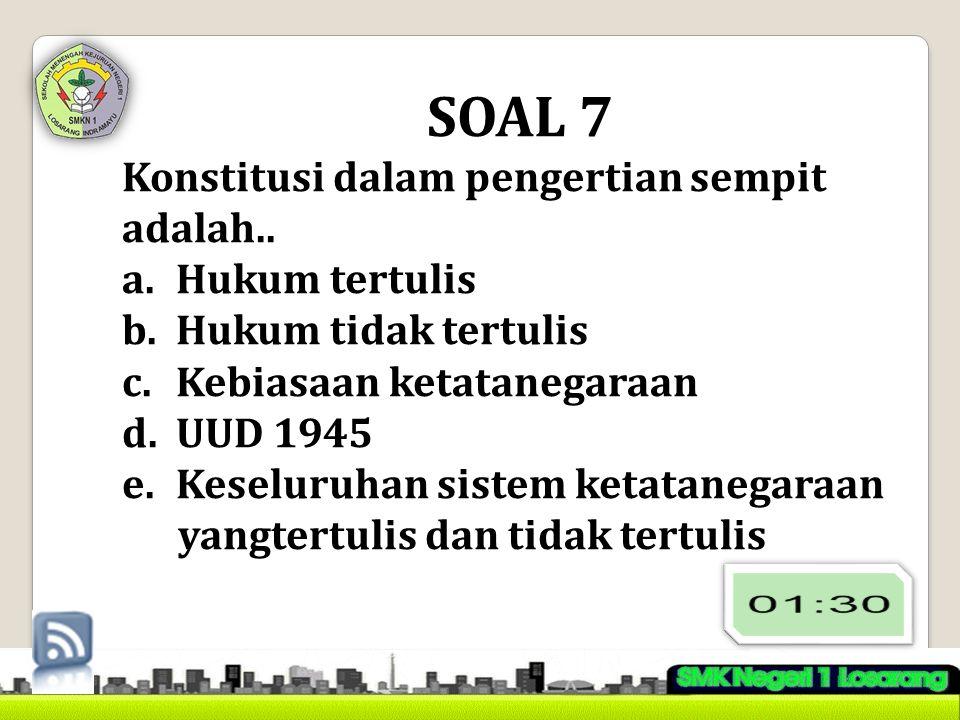 SOAL 7 Konstitusi dalam pengertian sempit adalah.. Hukum tertulis