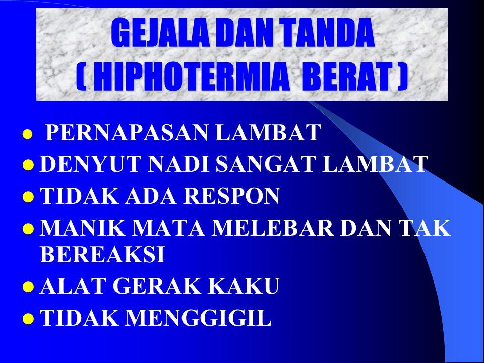 GEJALA DAN TANDA ( HIPHOTERMIA BERAT )