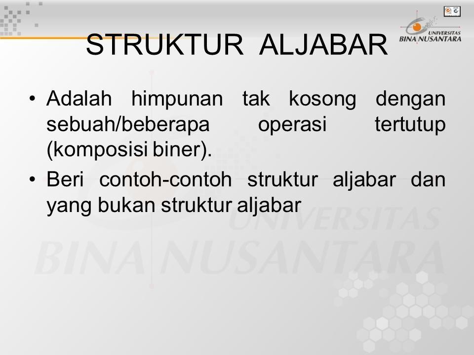 STRUKTUR ALJABAR Adalah himpunan tak kosong dengan sebuah/beberapa operasi tertutup (komposisi biner).
