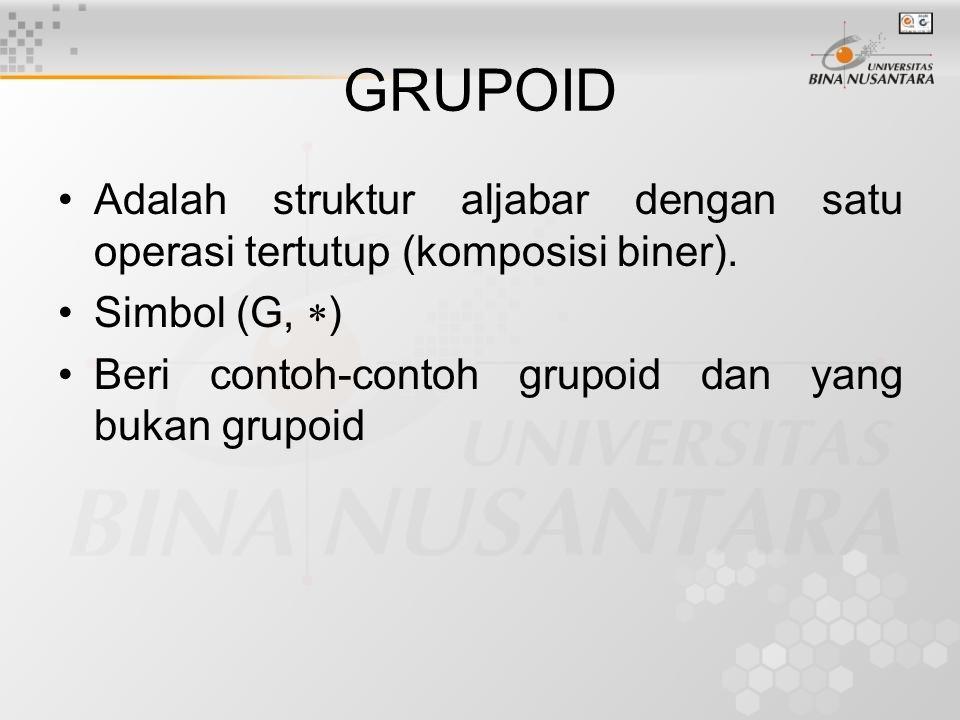 GRUPOID Adalah struktur aljabar dengan satu operasi tertutup (komposisi biner).