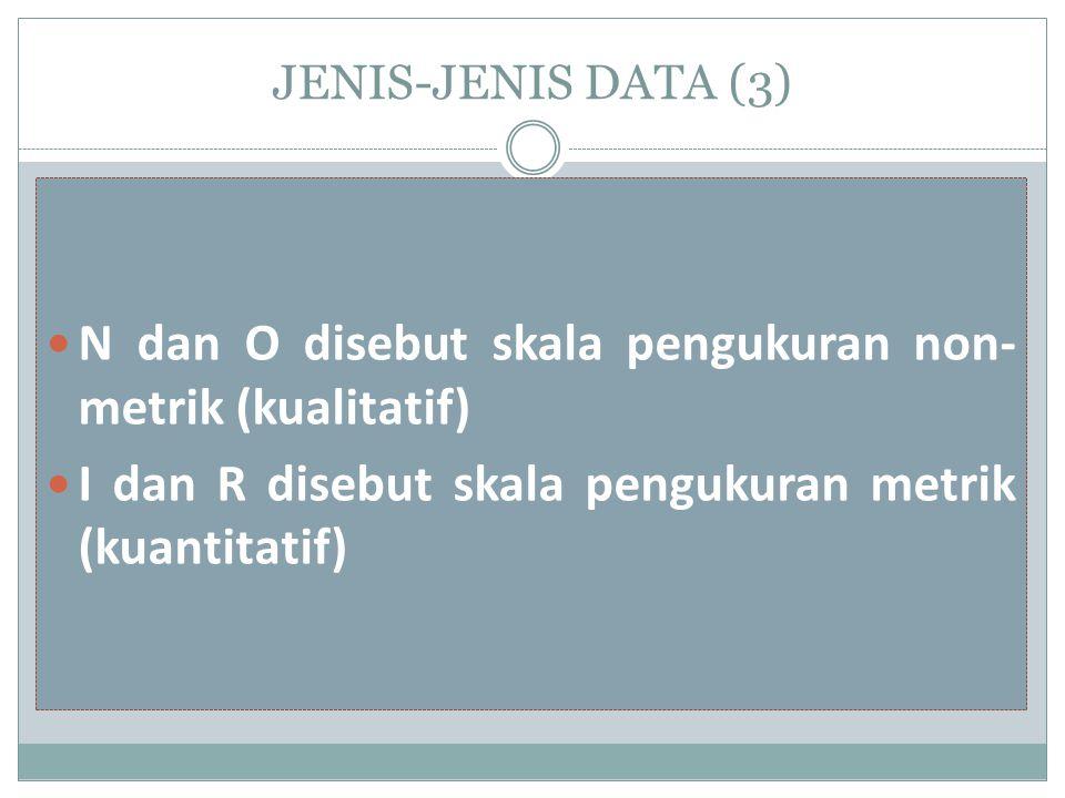 N dan O disebut skala pengukuran non-metrik (kualitatif)