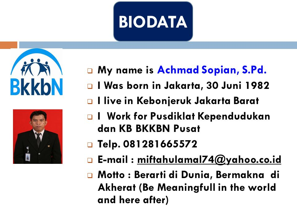 BIODATA My name is Achmad Sopian, S.Pd.
