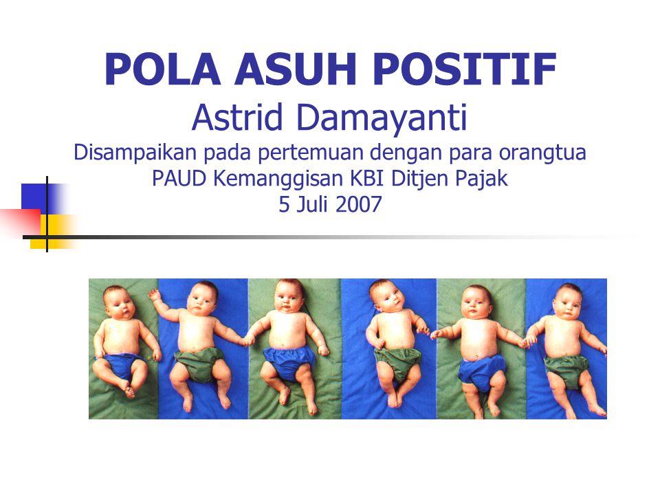 POLA ASUH POSITIF Astrid Damayanti Disampaikan pada pertemuan dengan para orangtua PAUD Kemanggisan KBI Ditjen Pajak 5 Juli 2007