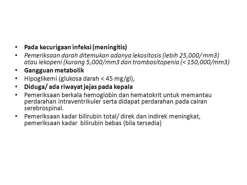 Pada kecurigaan infeksi (meningitis)