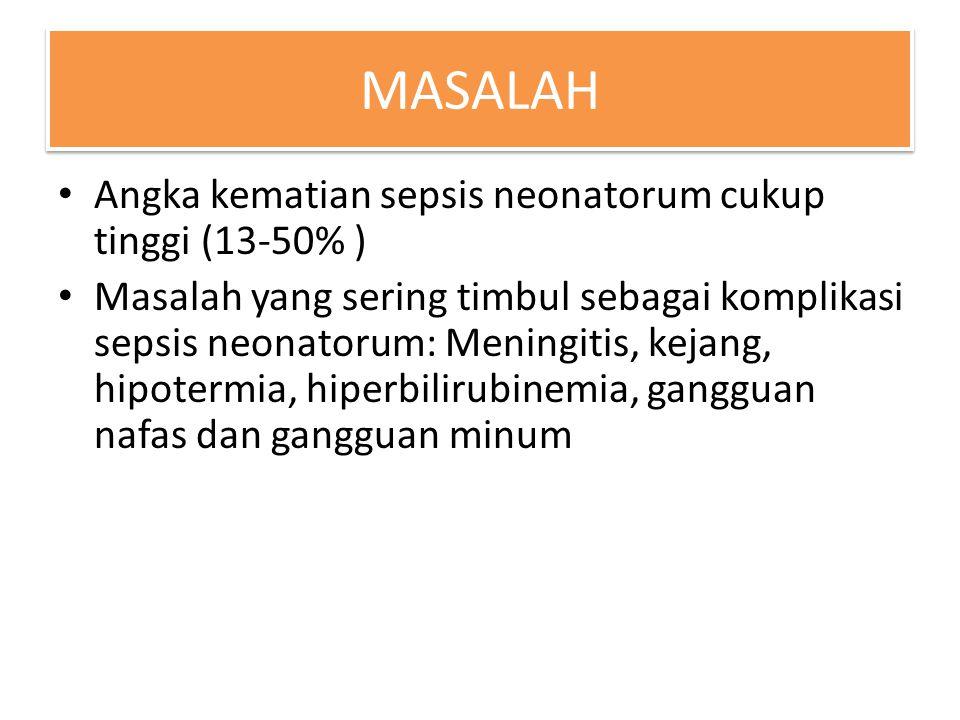 MASALAH Angka kematian sepsis neonatorum cukup tinggi (13-50% )