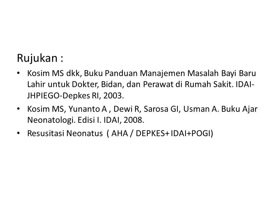Rujukan : Kosim MS dkk, Buku Panduan Manajemen Masalah Bayi Baru Lahir untuk Dokter, Bidan, dan Perawat di Rumah Sakit. IDAI-JHPIEGO-Depkes RI, 2003.