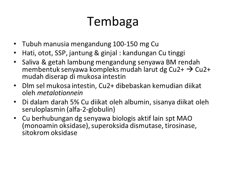 Tembaga Tubuh manusia mengandung 100-150 mg Cu