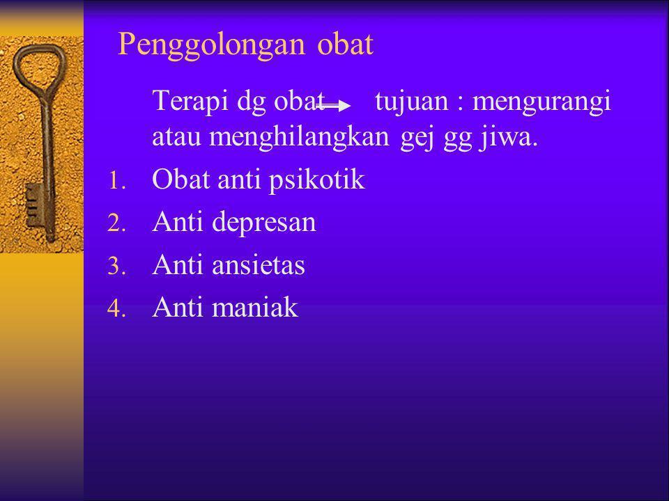Penggolongan obat Terapi dg obat tujuan : mengurangi atau menghilangkan gej gg jiwa. Obat anti psikotik.