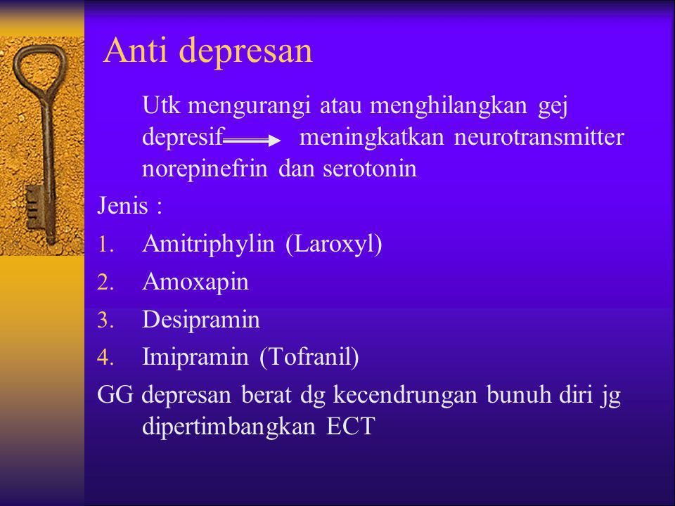Anti depresan Utk mengurangi atau menghilangkan gej depresif meningkatkan neurotransmitter norepinefrin dan serotonin.