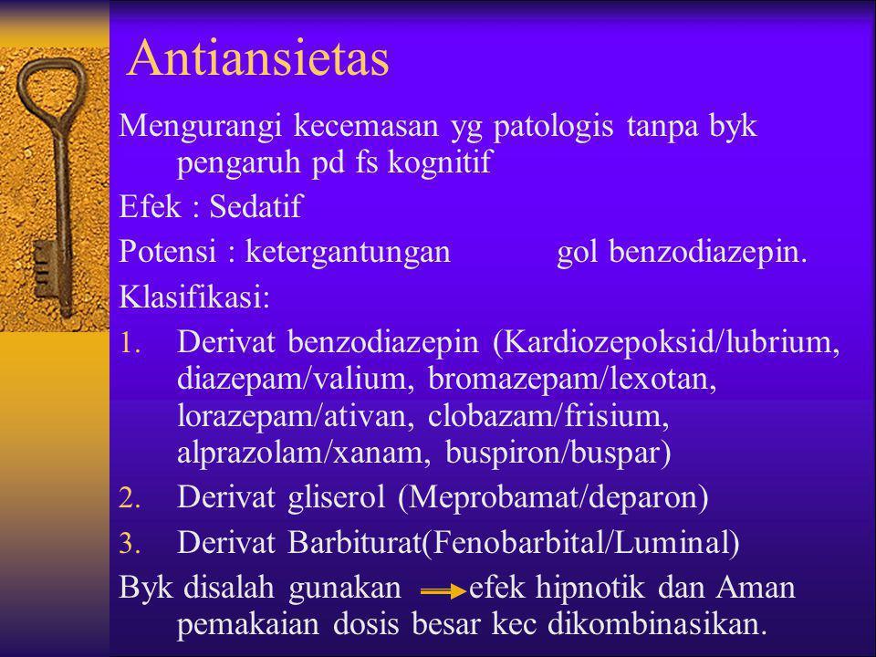Antiansietas Mengurangi kecemasan yg patologis tanpa byk pengaruh pd fs kognitif. Efek : Sedatif. Potensi : ketergantungan gol benzodiazepin.