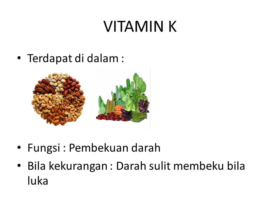 VITAMIN K Terdapat di dalam : Fungsi : Pembekuan darah