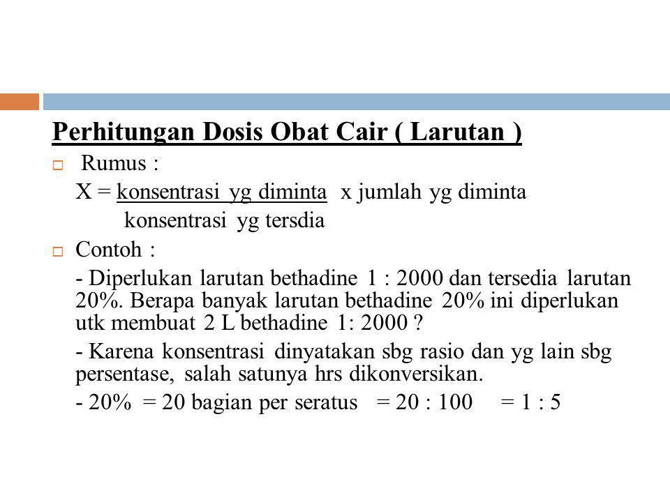 Perhitungan Dosis Obat Cair ( Larutan )
