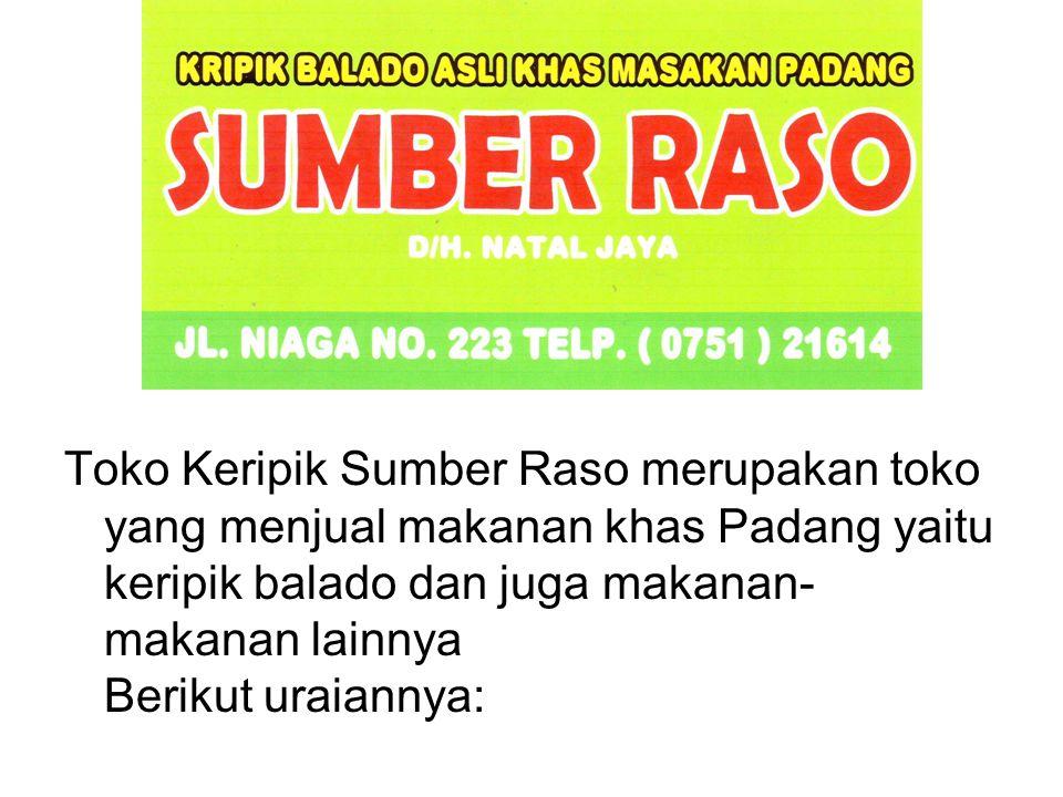 Toko Keripik Sumber Raso merupakan toko yang menjual makanan khas Padang yaitu keripik balado dan juga makanan-makanan lainnya Berikut uraiannya: