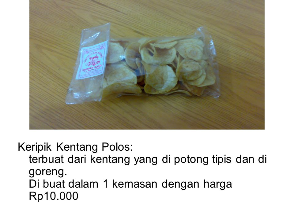Keripik Kentang Polos: terbuat dari kentang yang di potong tipis dan di goreng.