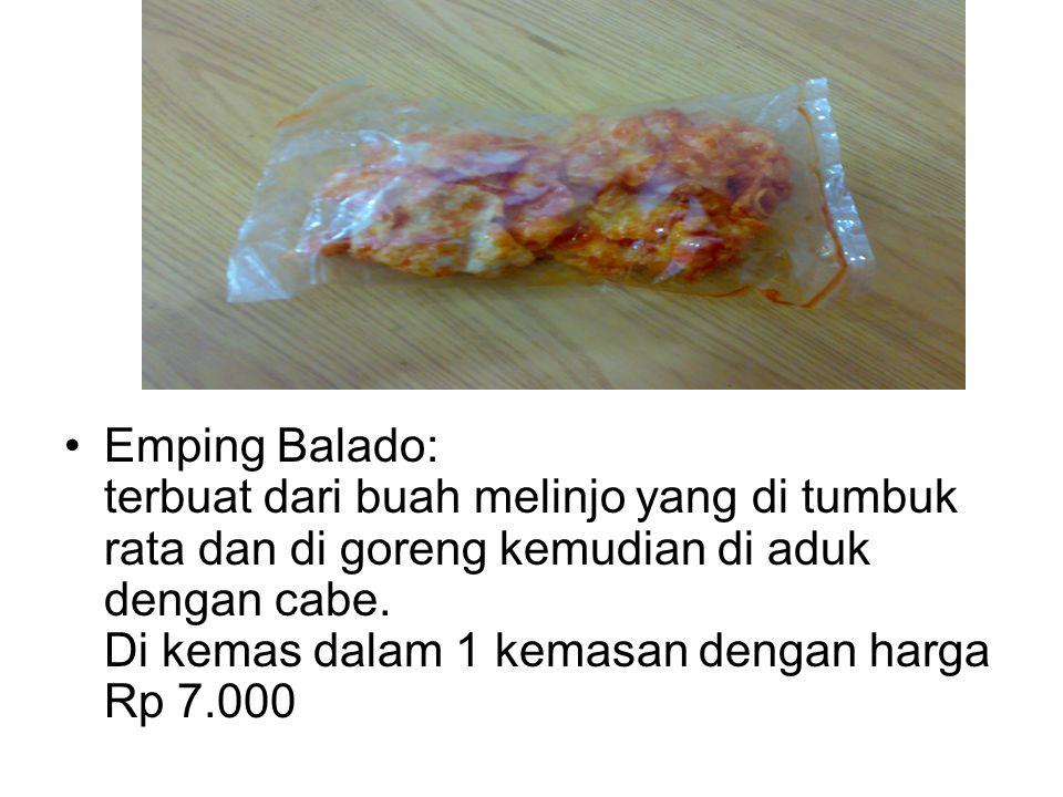 Emping Balado: terbuat dari buah melinjo yang di tumbuk rata dan di goreng kemudian di aduk dengan cabe.