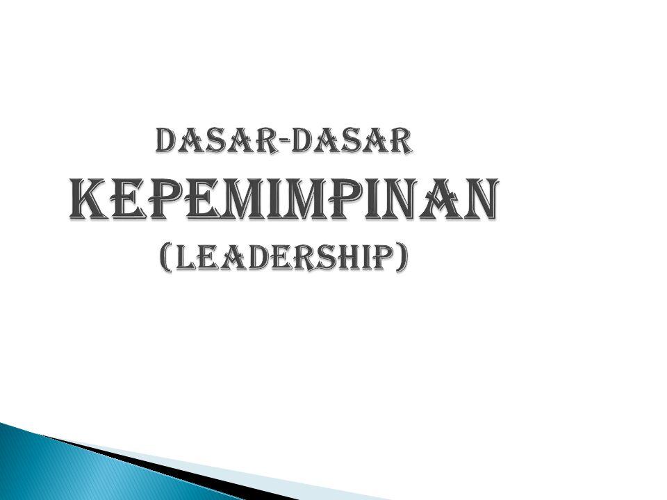 DASAR-DASAR KEPEMIMPINAN (LEADERSHIP)