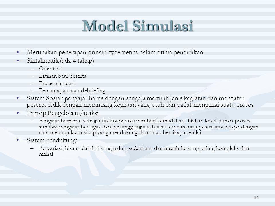 Model Simulasi Merupakan penerapan prinsip cybernetics dalam dunia pendidikan. Sintakmatik (ada 4 tahap)
