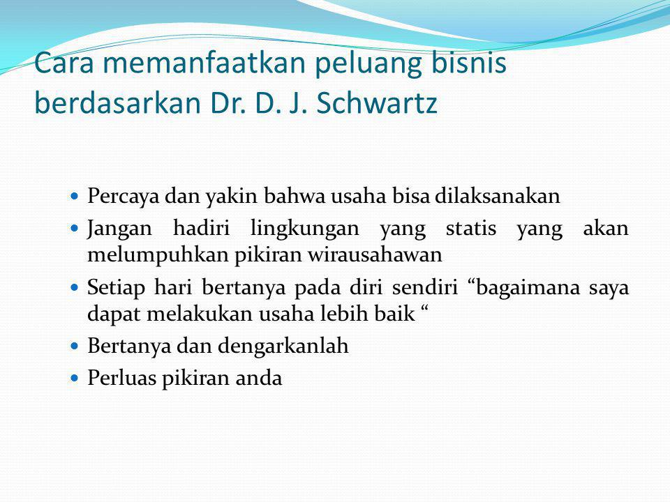 Cara memanfaatkan peluang bisnis berdasarkan Dr. D. J. Schwartz
