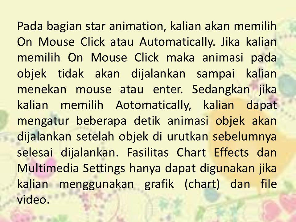 Pada bagian star animation, kalian akan memilih On Mouse Click atau Automatically.