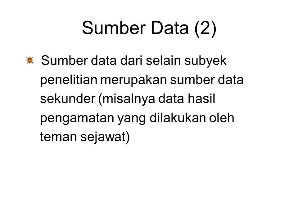 Sumber Data (2) Sumber data dari selain subyek