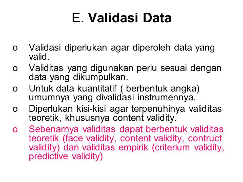 E. Validasi Data Validasi diperlukan agar diperoleh data yang valid.