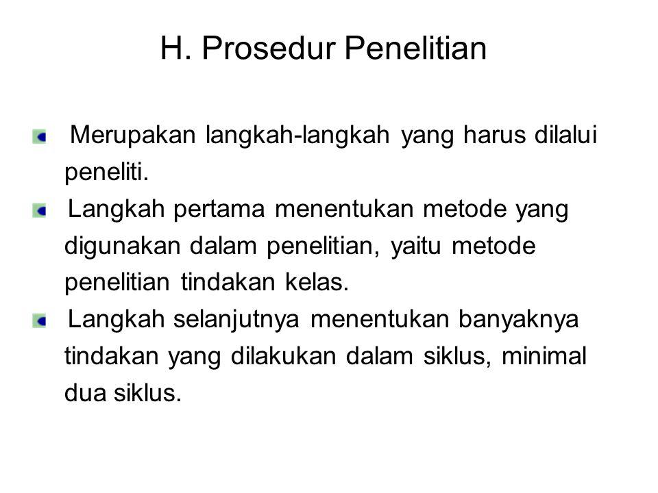 H. Prosedur Penelitian Merupakan langkah-langkah yang harus dilalui