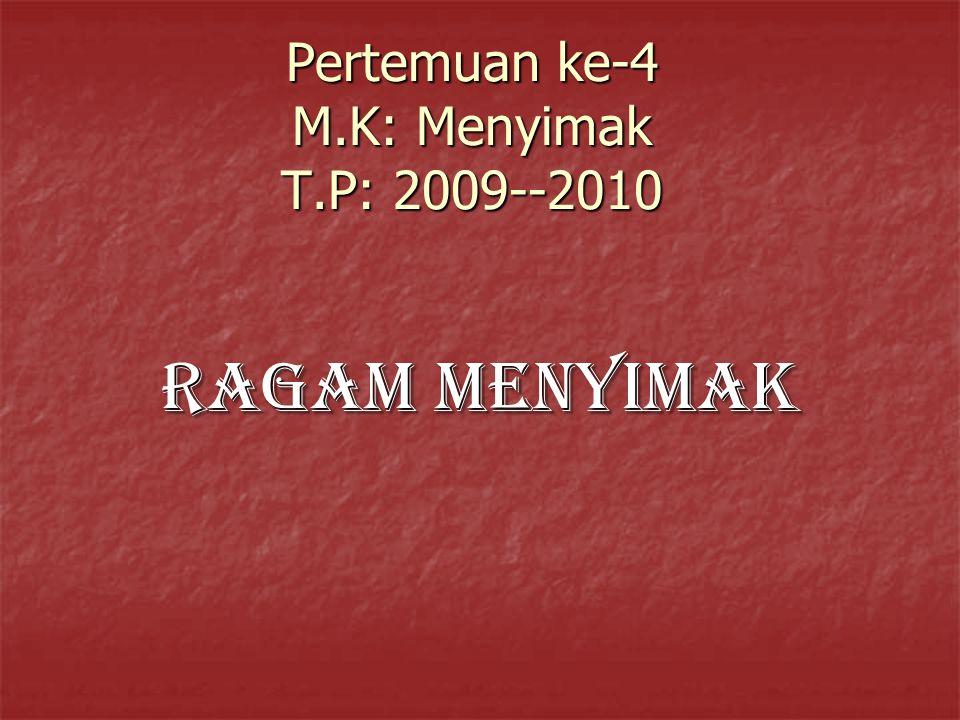 Pertemuan ke-4 M.K: Menyimak T.P: 2009--2010