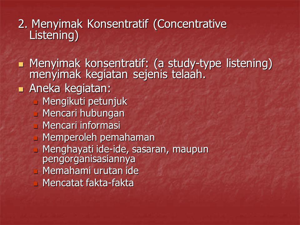2. Menyimak Konsentratif (Concentrative Listening)