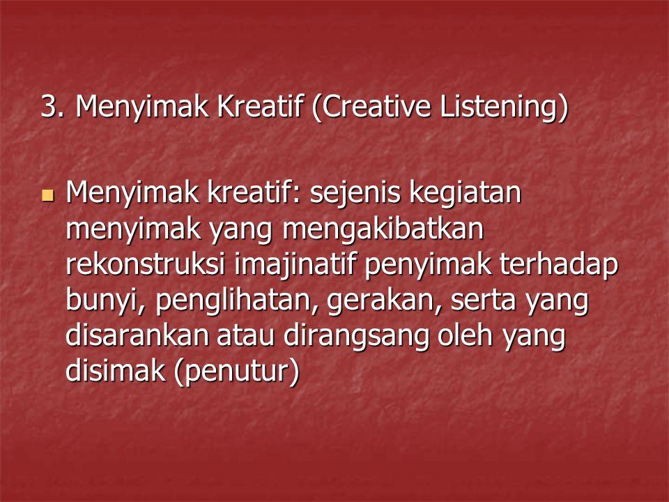 3. Menyimak Kreatif (Creative Listening)