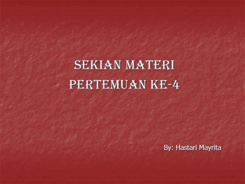 Sekian Materi Pertemuan ke-4 By: Hastari Mayrita
