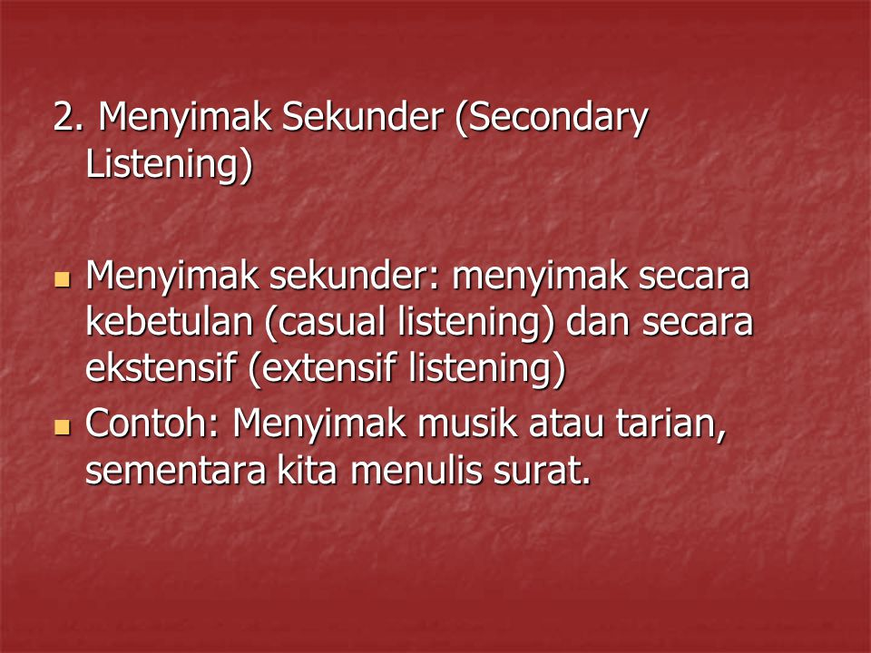 2. Menyimak Sekunder (Secondary Listening)