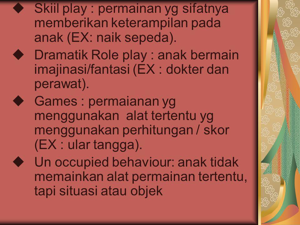 Skiil play : permainan yg sifatnya memberikan keterampilan pada anak (EX: naik sepeda).