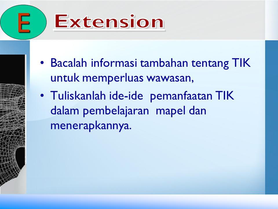 E Extension. Bacalah informasi tambahan tentang TIK untuk memperluas wawasan,