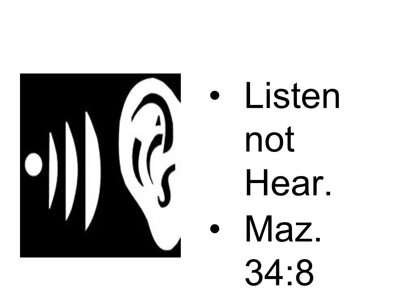 Listen not Hear. Maz. 34:8