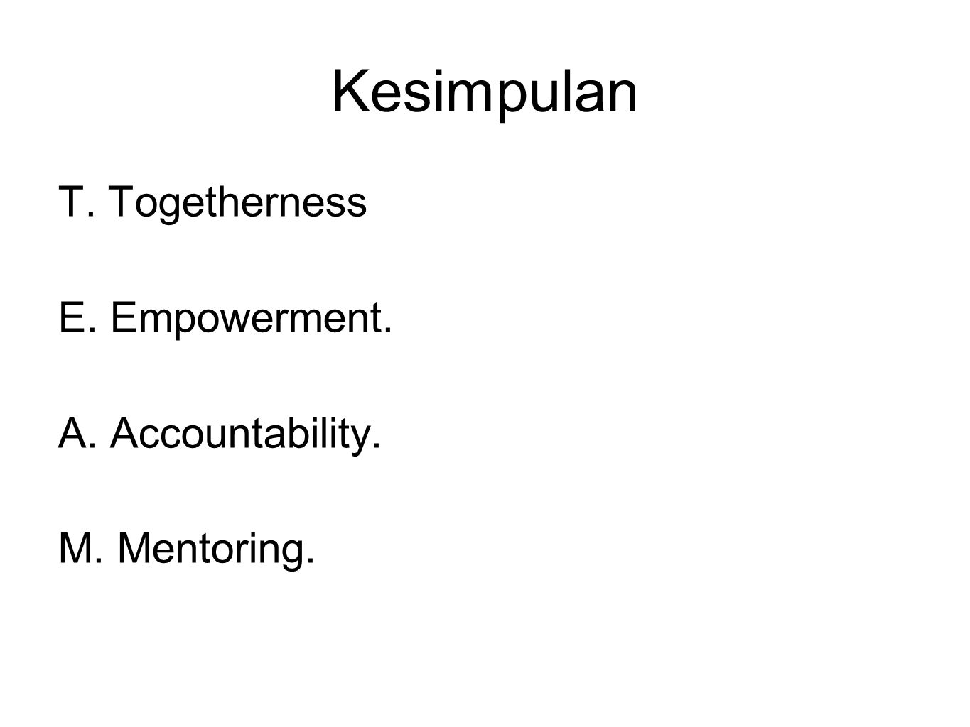 Kesimpulan T. Togetherness E. Empowerment. A. Accountability.
