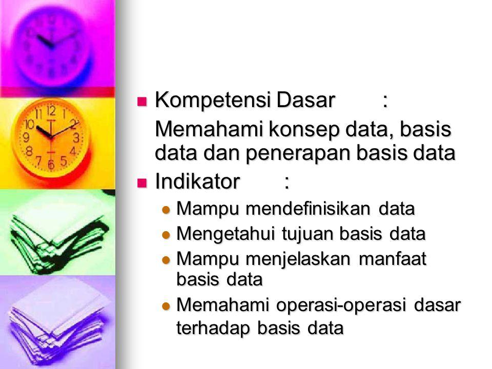 Memahami konsep data, basis data dan penerapan basis data Indikator :