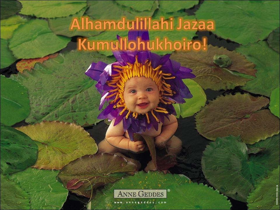 Alhamdulillahi Jazaa Kumullohukhoiro!
