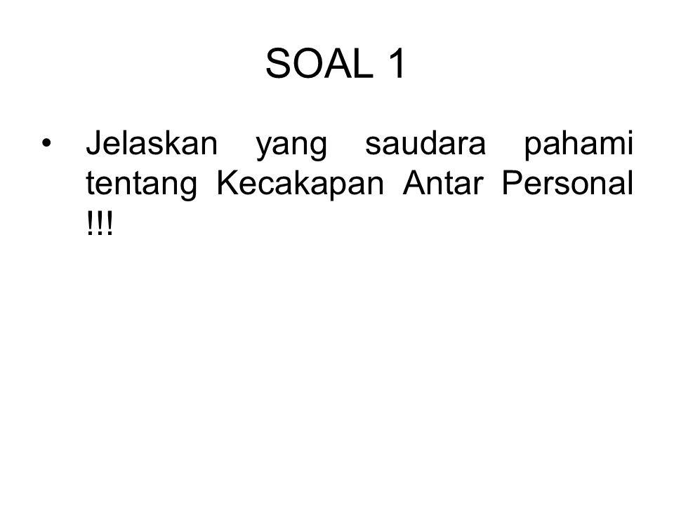 SOAL 1 Jelaskan yang saudara pahami tentang Kecakapan Antar Personal !!!