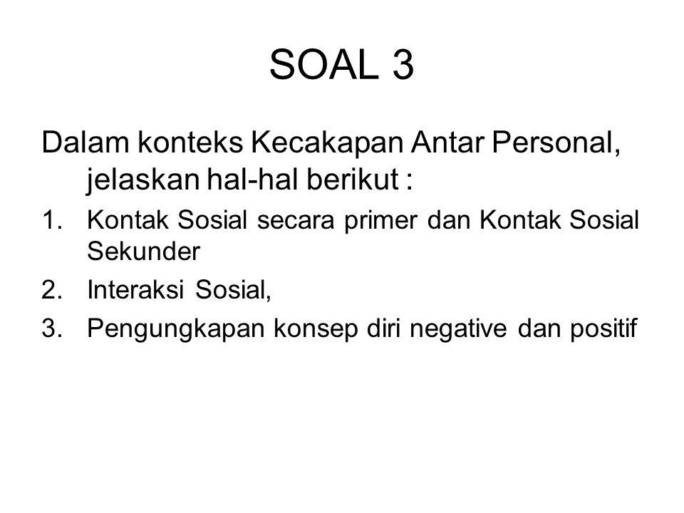 SOAL 3 Dalam konteks Kecakapan Antar Personal, jelaskan hal-hal berikut : Kontak Sosial secara primer dan Kontak Sosial Sekunder