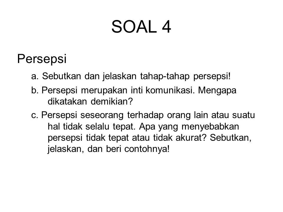 SOAL 4 Persepsi a. Sebutkan dan jelaskan tahap-tahap persepsi!