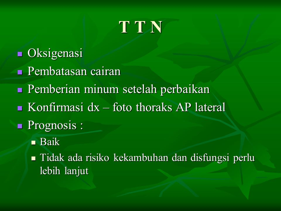 T T N Oksigenasi Pembatasan cairan Pemberian minum setelah perbaikan