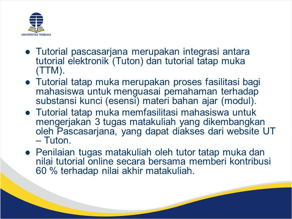 Tutorial pascasarjana merupakan integrasi antara tutorial elektronik (Tuton) dan tutorial tatap muka (TTM).