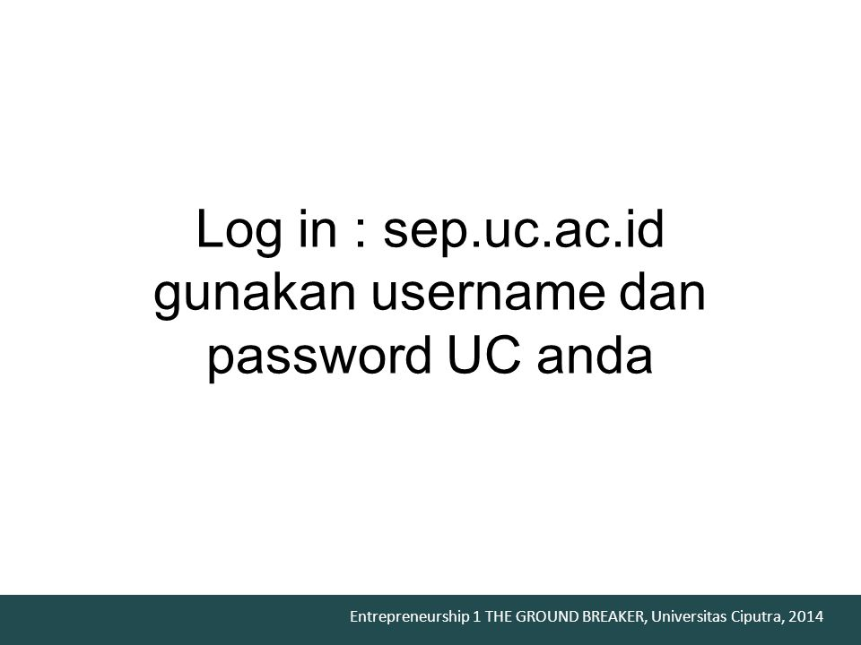 Log in : sep.uc.ac.id gunakan username dan password UC anda