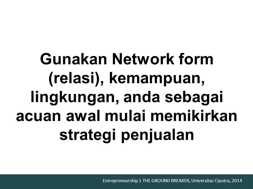 Gunakan Network form (relasi), kemampuan, lingkungan, anda sebagai acuan awal mulai memikirkan strategi penjualan